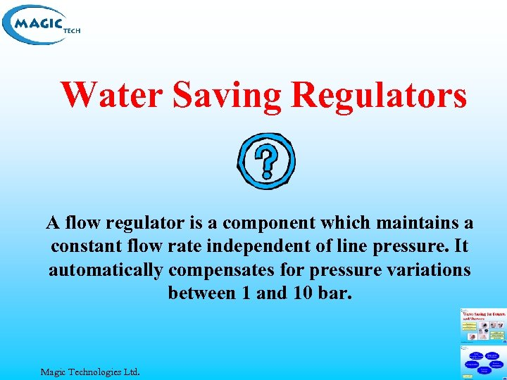 Water Saving Regulators A flow regulator is a component which maintains a constant flow