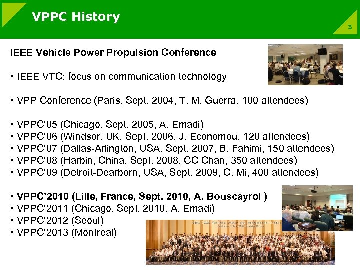 VPPC History IEEE Vehicle Power Propulsion Conference • IEEE VTC: focus on communication technology