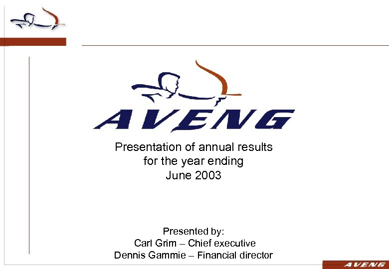 Presentation of annual results for the year ending June 2003 Presented by: Carl Grim