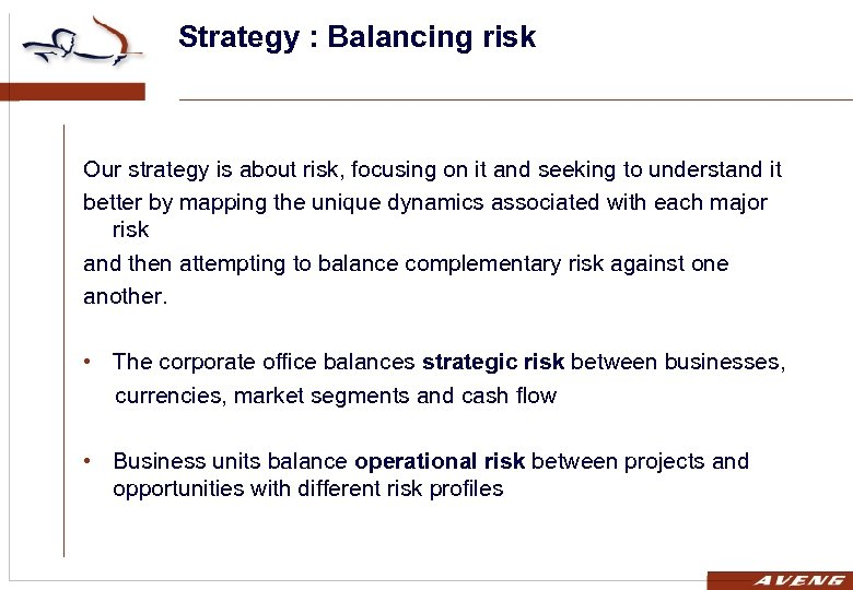 Strategy : Balancing risk Our strategy is about risk, focusing on it and seeking
