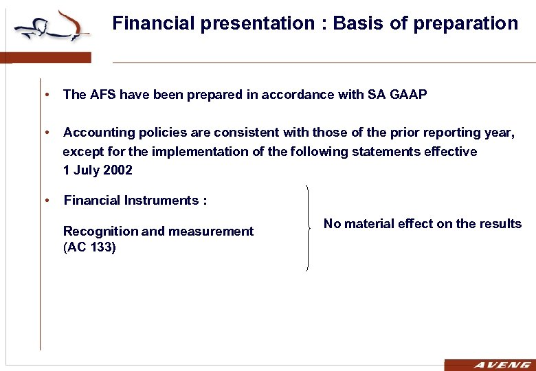Financial presentation : Basis of preparation • The AFS have been prepared in accordance