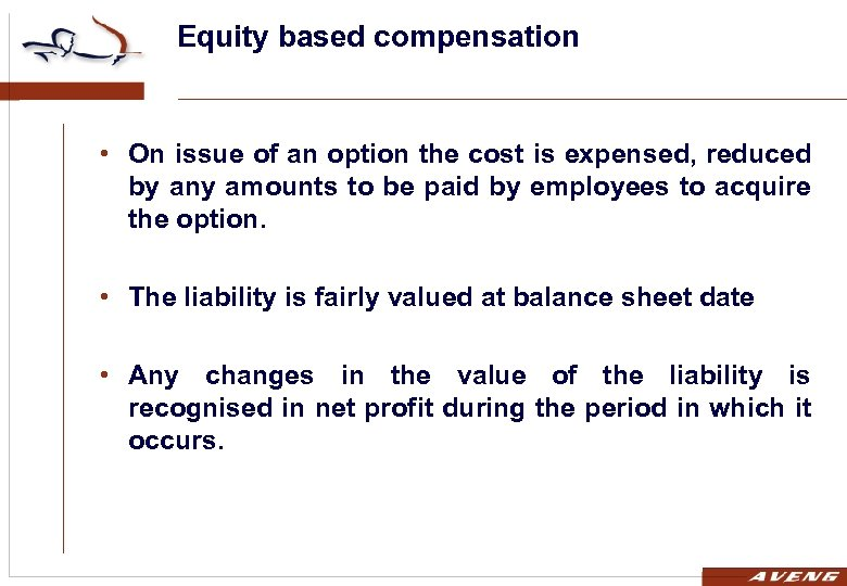 Equity based compensation • On issue of an option the cost is expensed, reduced