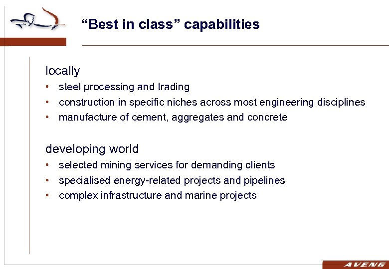 """""""Best in class"""" capabilities locally • steel processing and trading • construction in specific"""
