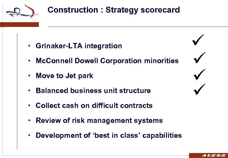 Construction : Strategy scorecard • Grinaker-LTA integration • Mc. Connell Dowell Corporation minorities •
