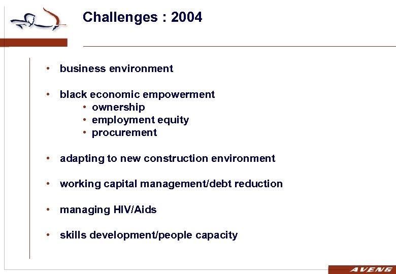 Challenges : 2004 • business environment • black economic empowerment • ownership • employment