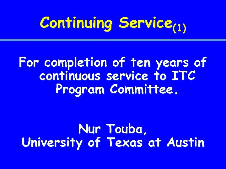 Continuing Service(1) For completion of ten years of continuous service to ITC Program Committee.