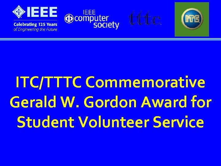 ITC/TTTC Commemorative Gerald W. Gordon Award for Student Volunteer Service