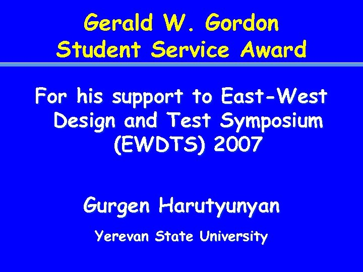 Gerald W. Gordon Student Service Award For his support to East-West Design and Test