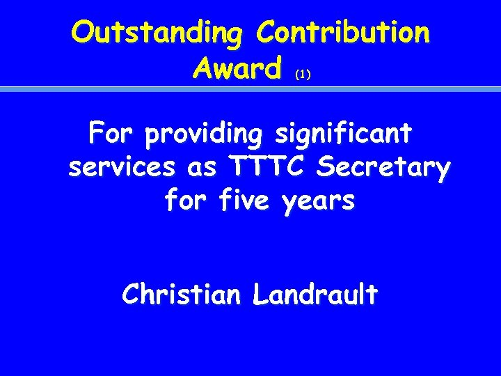 Outstanding Contribution Award (1) For providing significant services as TTTC Secretary for five years