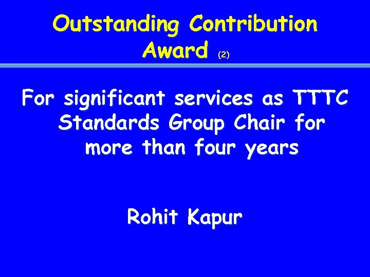 Outstanding Contribution Award (2) For significant services as TTTC Standards Group Chair for more