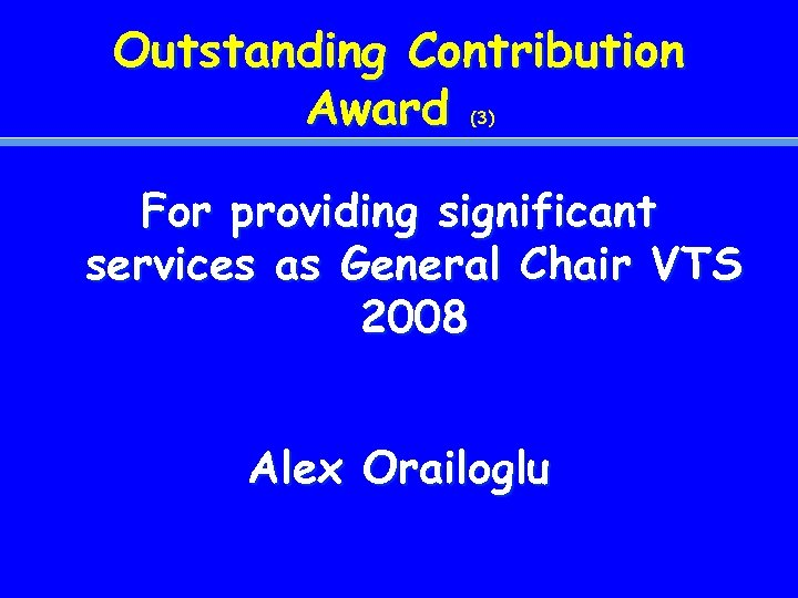 Outstanding Contribution Award (3) For providing significant services as General Chair VTS 2008 Alex
