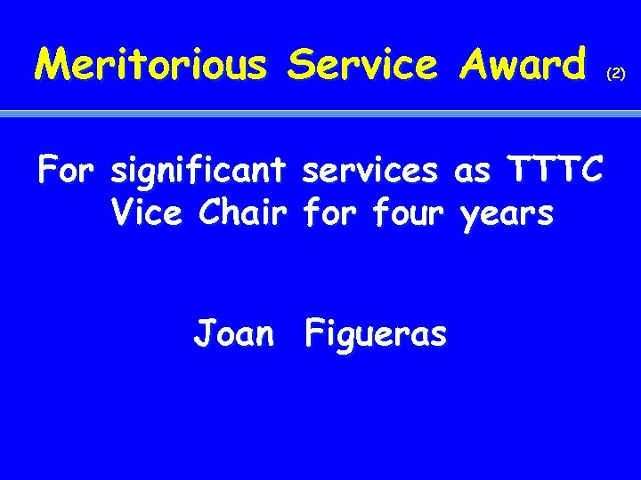 Meritorious Service Award For significant services as TTTC Vice Chair four years Joan Figueras