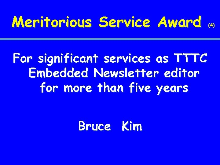 Meritorious Service Award For significant services as TTTC Embedded Newsletter editor for more than