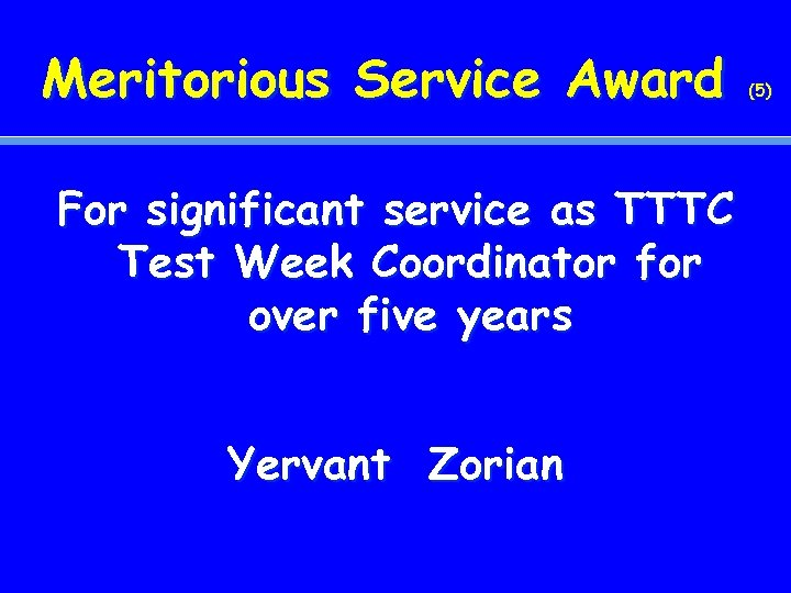 Meritorious Service Award For significant service as TTTC Test Week Coordinator for over five