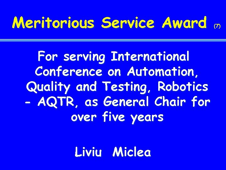 Meritorious Service Award For serving International Conference on Automation, Quality and Testing, Robotics -