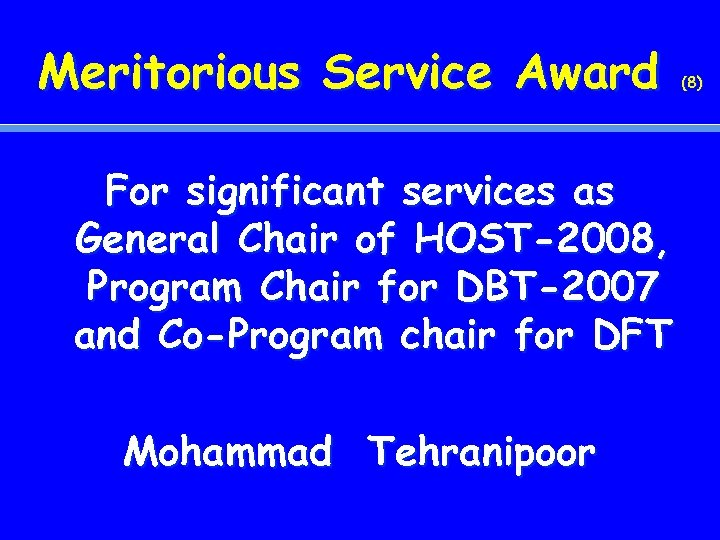Meritorious Service Award For significant services as General Chair of HOST-2008, Program Chair for