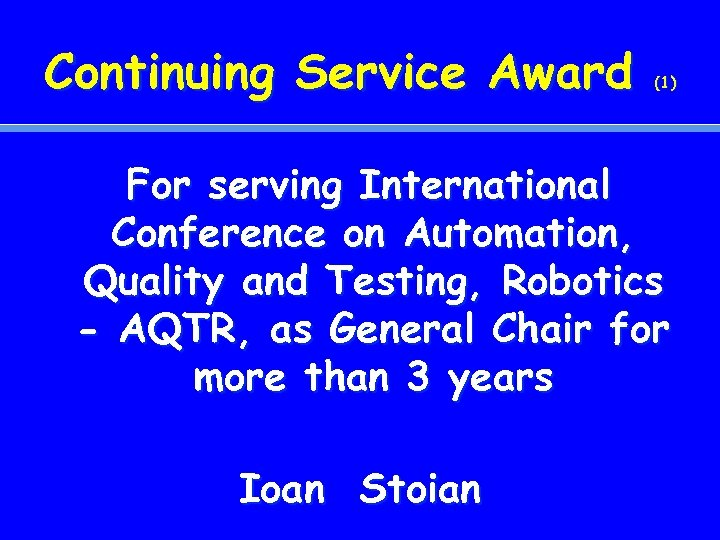 Continuing Service Award (1) For serving International Conference on Automation, Quality and Testing, Robotics