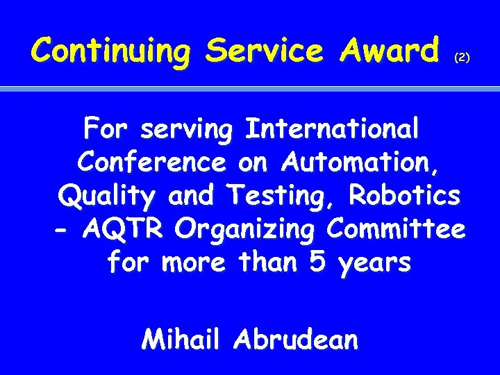 Continuing Service Award (2) For serving International Conference on Automation, Quality and Testing, Robotics