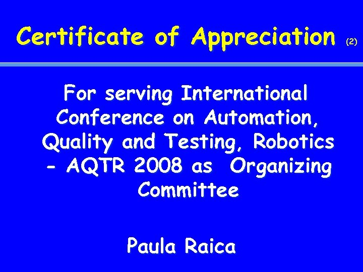 Certificate of Appreciation For serving International Conference on Automation, Quality and Testing, Robotics -