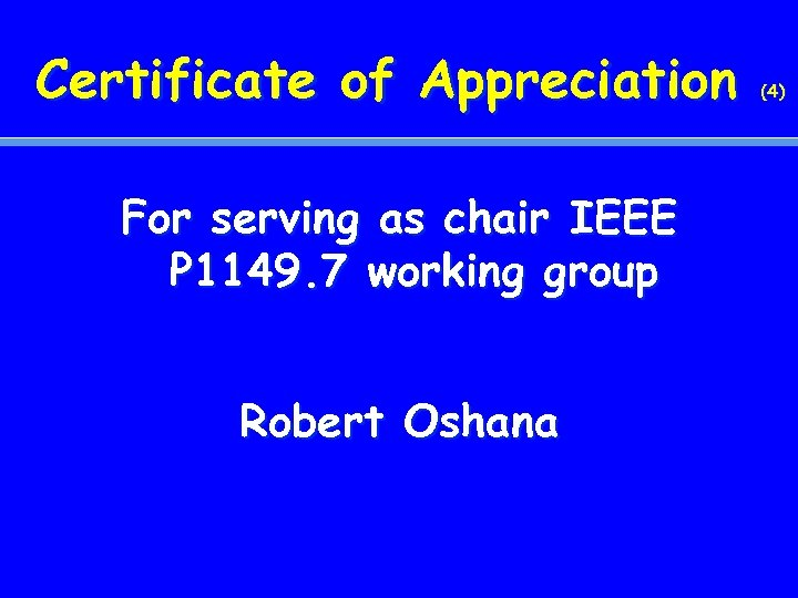 Certificate of Appreciation For serving as chair IEEE P 1149. 7 working group Robert