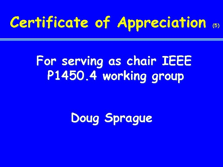 Certificate of Appreciation For serving as chair IEEE P 1450. 4 working group Doug