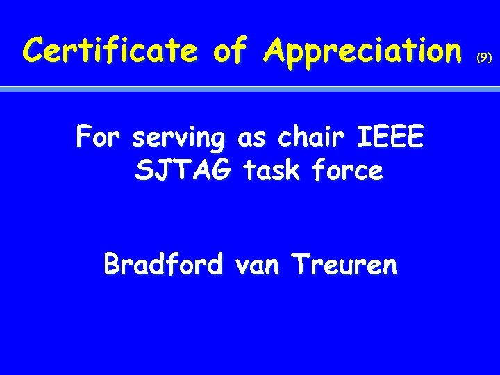 Certificate of Appreciation For serving as chair IEEE SJTAG task force Bradford van Treuren