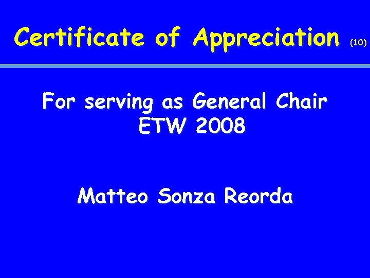 Certificate of Appreciation For serving as General Chair ETW 2008 Matteo Sonza Reorda (10)