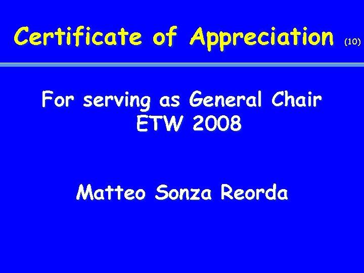 Certificate of Appreciation For serving as General Chair ETW 2008 Matteo Sonza Reorda (10)