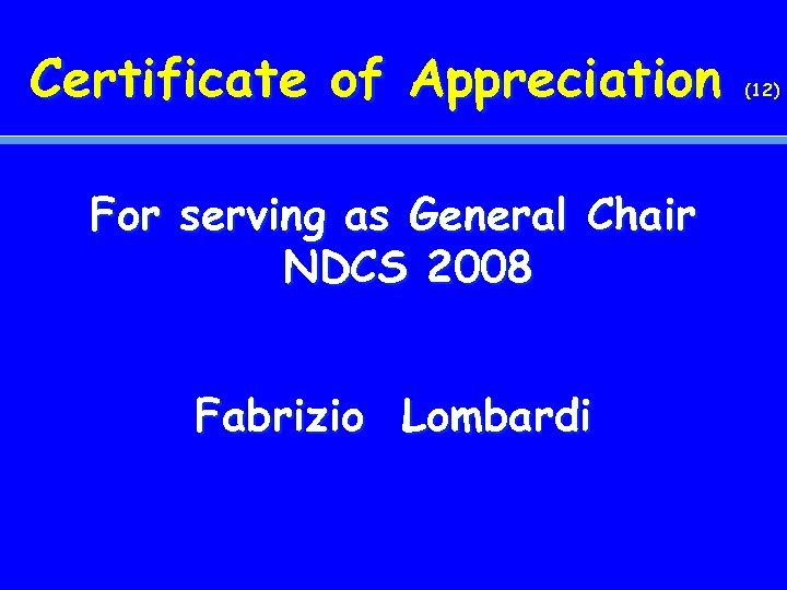 Certificate of Appreciation For serving as General Chair NDCS 2008 Fabrizio Lombardi (12)