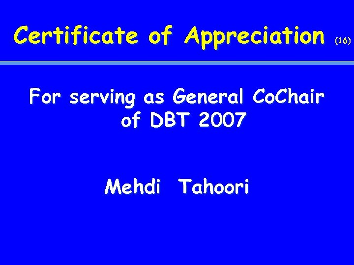 Certificate of Appreciation For serving as General Co. Chair of DBT 2007 Mehdi Tahoori