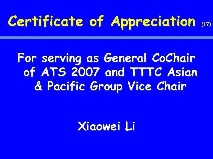 Certificate of Appreciation For serving as General Co. Chair of ATS 2007 and TTTC