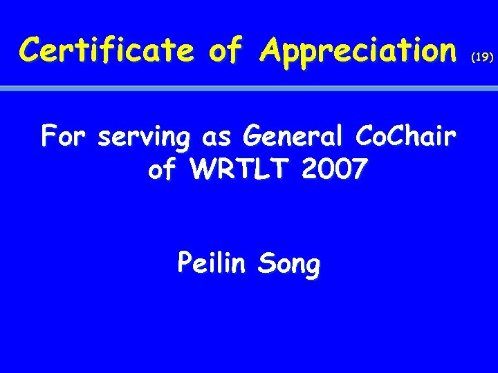 Certificate of Appreciation For serving as General Co. Chair of WRTLT 2007 Peilin Song