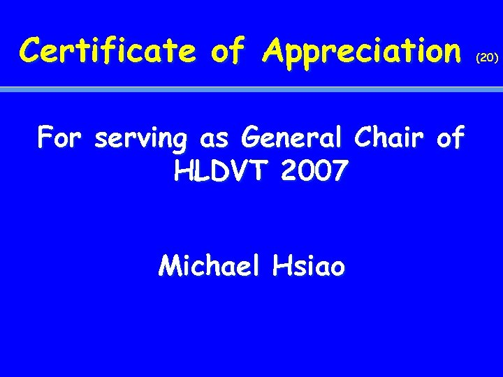 Certificate of Appreciation For serving as General Chair of HLDVT 2007 Michael Hsiao (20)
