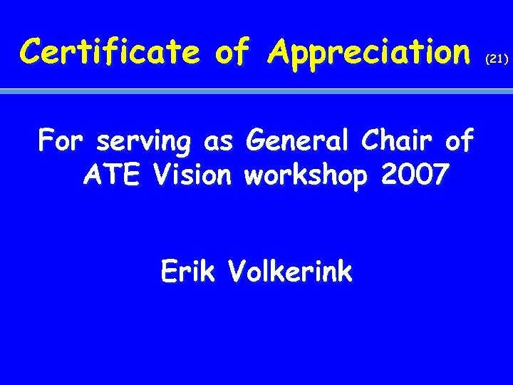 Certificate of Appreciation For serving as General Chair of ATE Vision workshop 2007 Erik