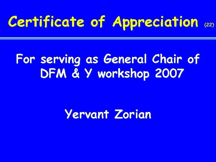 Certificate of Appreciation For serving as General Chair of DFM & Y workshop 2007