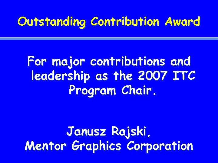 Outstanding Contribution Award For major contributions and leadership as the 2007 ITC Program Chair.