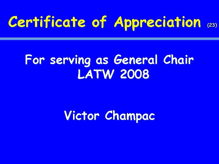 Certificate of Appreciation For serving as General Chair LATW 2008 Victor Champac (23)