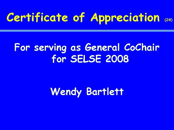 Certificate of Appreciation For serving as General Co. Chair for SELSE 2008 Wendy Bartlett