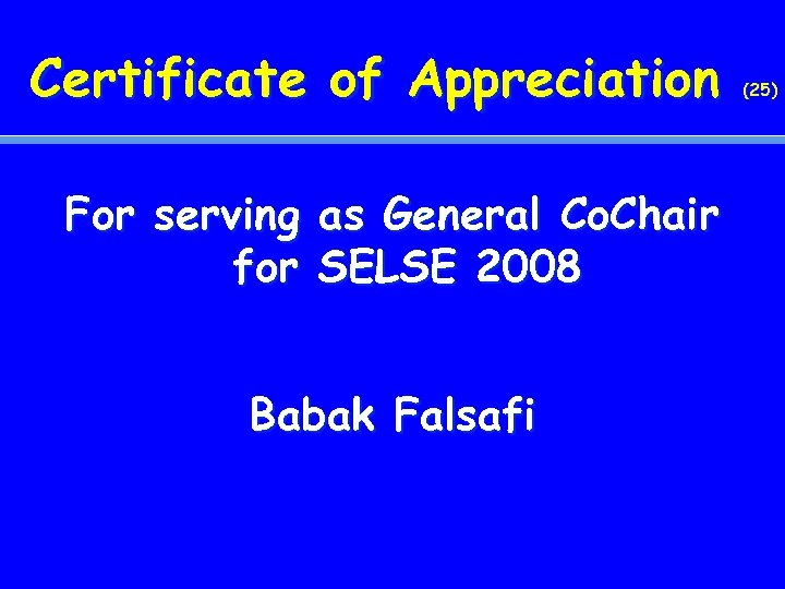 Certificate of Appreciation For serving as General Co. Chair for SELSE 2008 Babak Falsafi
