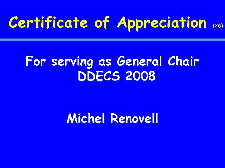 Certificate of Appreciation For serving as General Chair DDECS 2008 Michel Renovell (26)