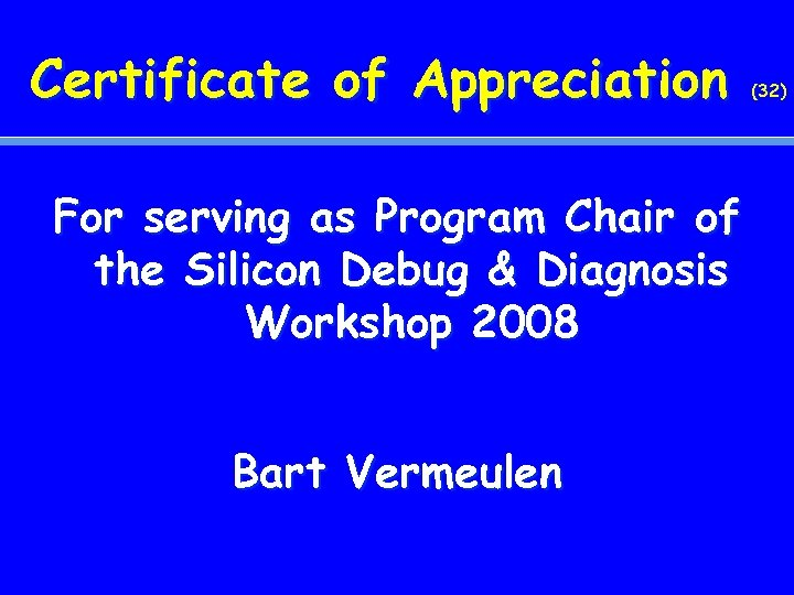 Certificate of Appreciation For serving as Program Chair of the Silicon Debug & Diagnosis