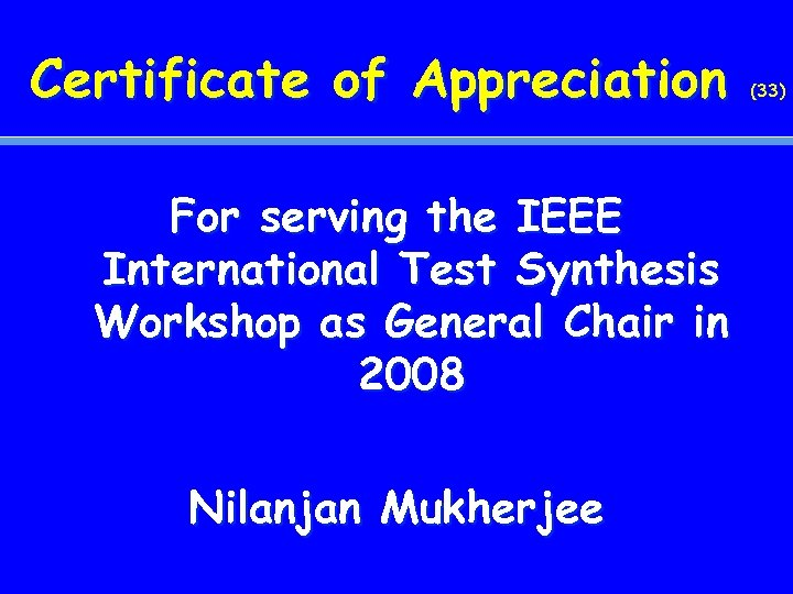 Certificate of Appreciation For serving the IEEE International Test Synthesis Workshop as General Chair