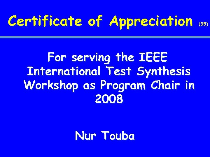 Certificate of Appreciation For serving the IEEE International Test Synthesis Workshop as Program Chair