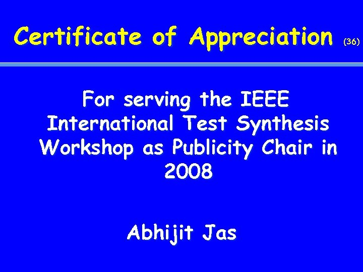 Certificate of Appreciation For serving the IEEE International Test Synthesis Workshop as Publicity Chair