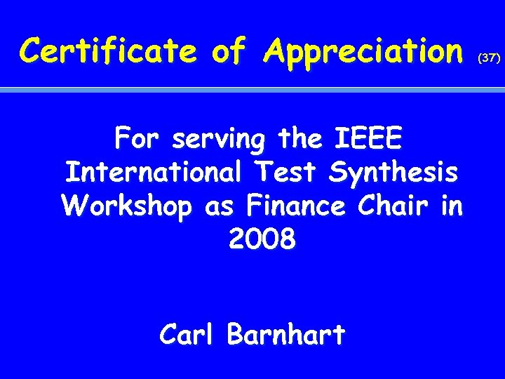 Certificate of Appreciation For serving the IEEE International Test Synthesis Workshop as Finance Chair