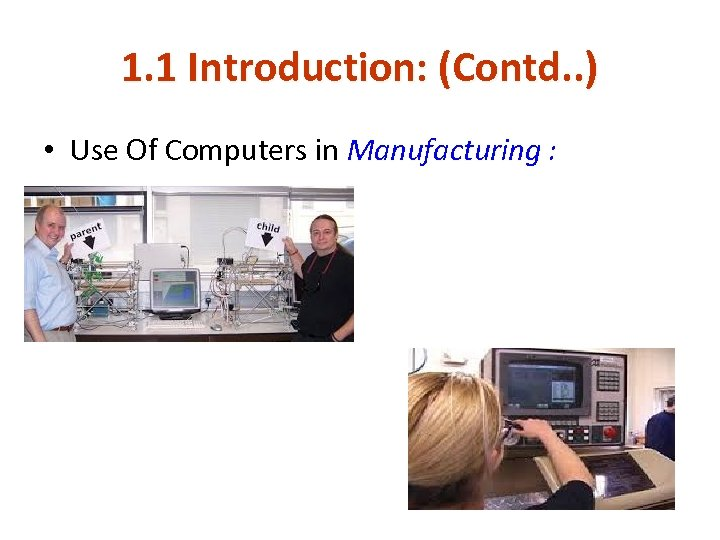 1. 1 Introduction: (Contd. . ) • Use Of Computers in Manufacturing :