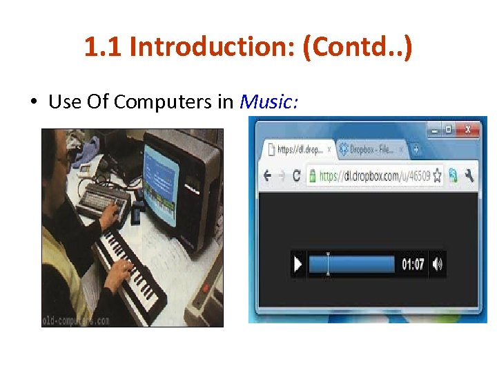 1. 1 Introduction: (Contd. . ) • Use Of Computers in Music: