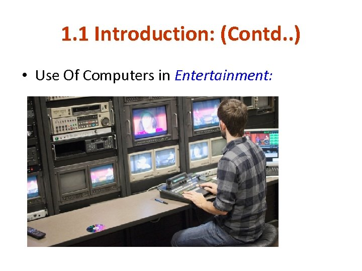 1. 1 Introduction: (Contd. . ) • Use Of Computers in Entertainment: