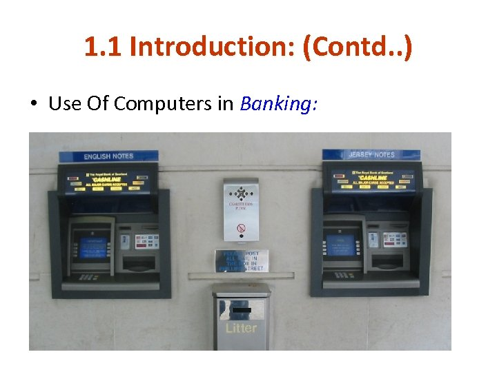 1. 1 Introduction: (Contd. . ) • Use Of Computers in Banking: