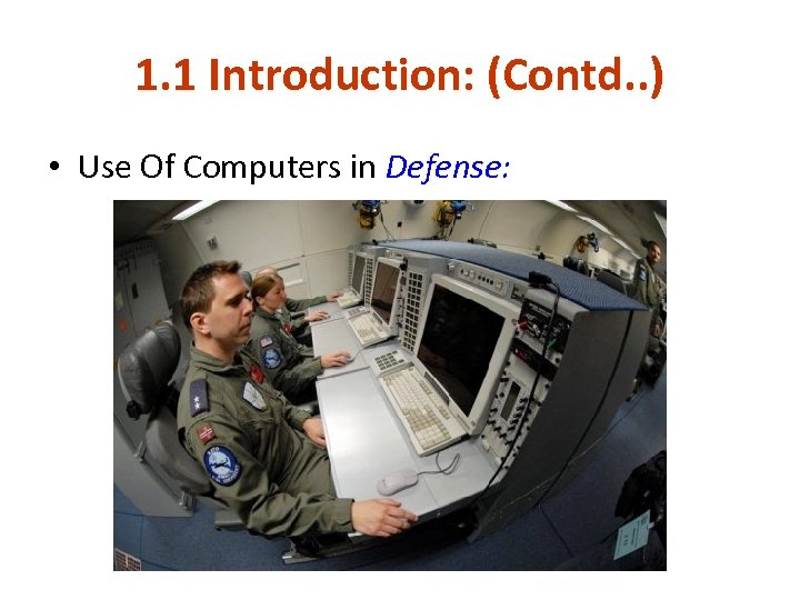 1. 1 Introduction: (Contd. . ) • Use Of Computers in Defense: